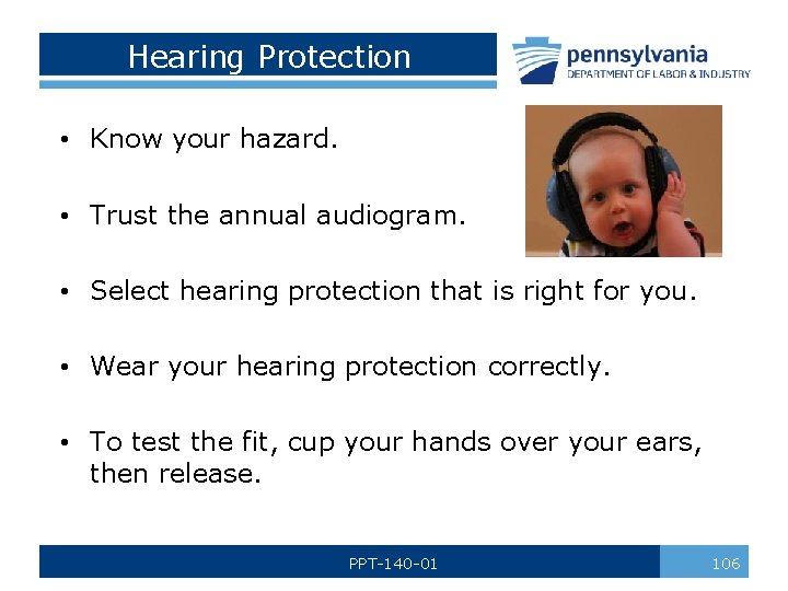 Hearing Protection • Know your hazard. • Trust the annual audiogram. • Select hearing