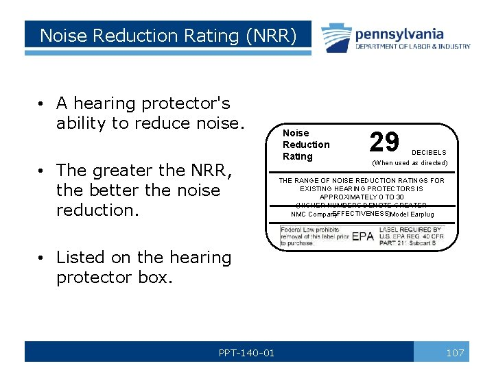 Noise Reduction Rating (NRR) • A hearing protector's ability to reduce noise. • The