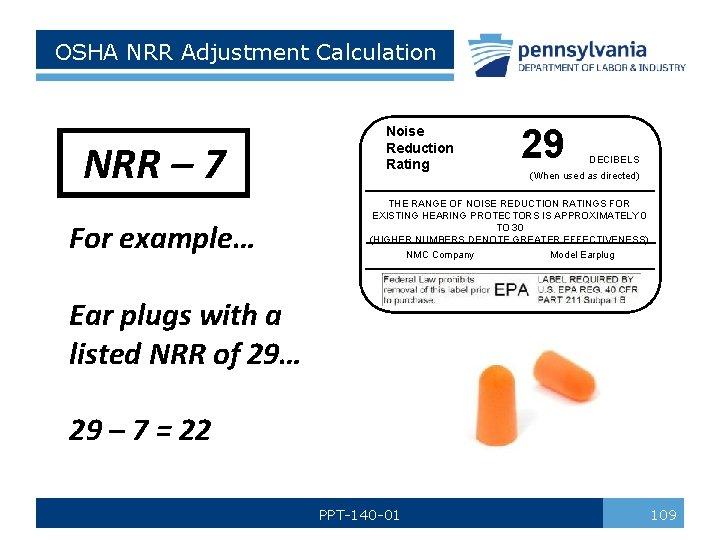 OSHA NRR Adjustment Calculation NRR – 7 For example… Noise Reduction Rating 29 DECIBELS