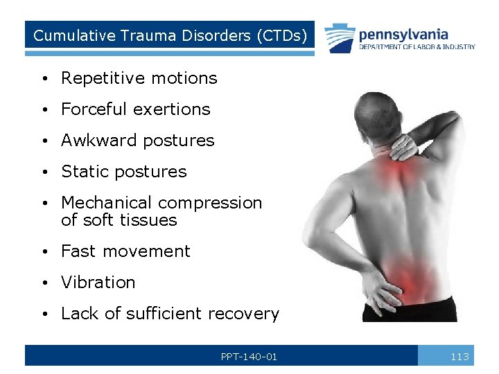 Cumulative Trauma Disorders (CTDs) • Repetitive motions • Forceful exertions • Awkward postures •