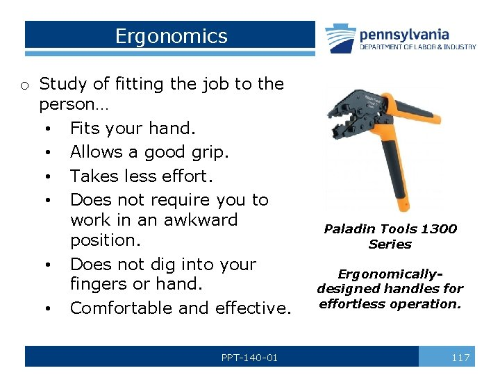 Ergonomics o Study of fitting the job to the person… • Fits your hand.
