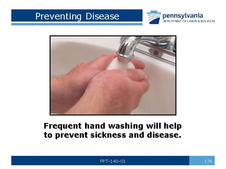 Preventing Disease Frequent hand washing will help to prevent sickness and disease. PPT-140 -01