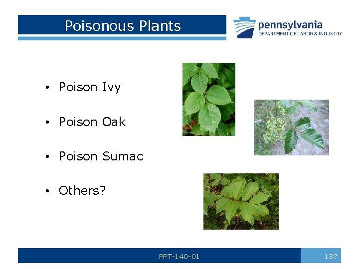 Poisonous Plants • Poison Ivy • Poison Oak • Poison Sumac • Others? PPT-140