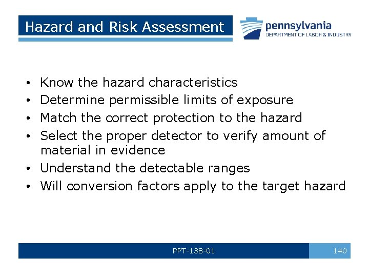 Hazard and Risk Assessment Know the hazard characteristics Determine permissible limits of exposure Match