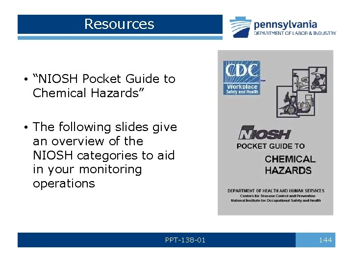 """Resources • """"NIOSH Pocket Guide to Chemical Hazards"""" • The following slides give an"""