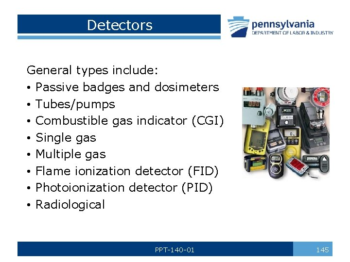 Detectors General types include: • Passive badges and dosimeters • Tubes/pumps • Combustible gas