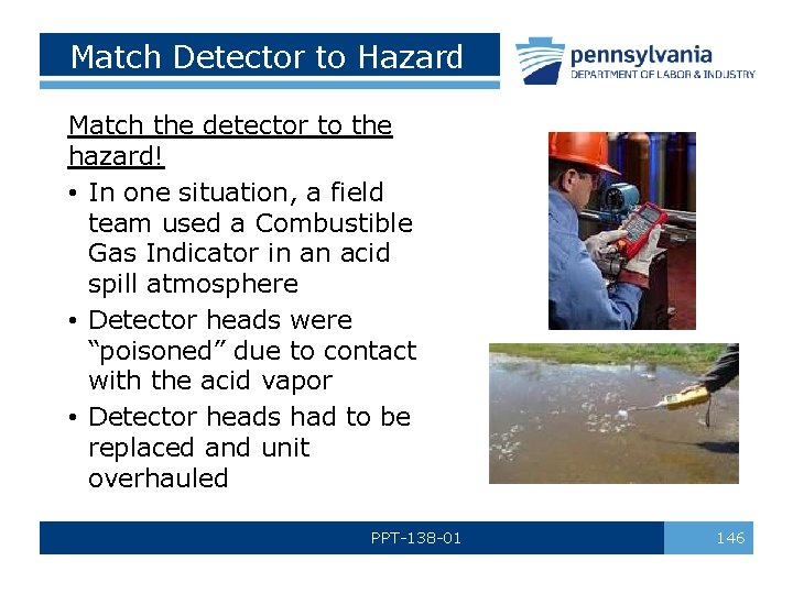 Match Detector to Hazard Match the detector to the hazard! • In one situation,