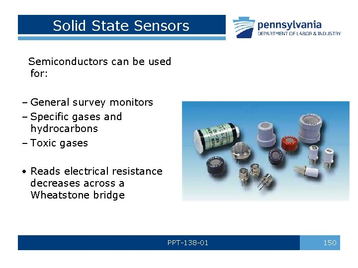 Solid State Sensors Semiconductors can be used for: – General survey monitors – Specific