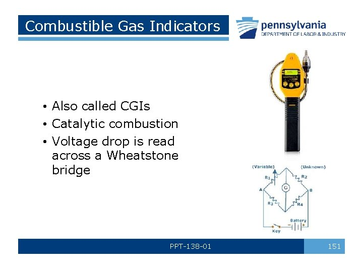 Combustible Gas Indicators • Also called CGIs • Catalytic combustion • Voltage drop is