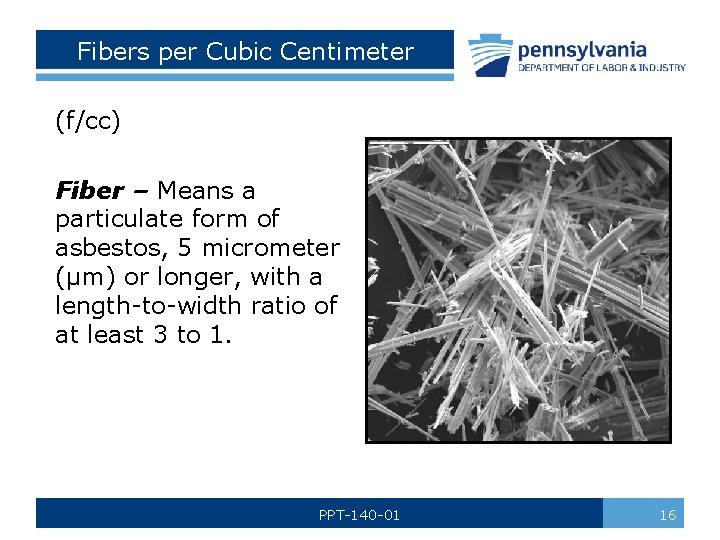 Fibers per Cubic Centimeter (f/cc) Fiber – Means a particulate form of asbestos, 5
