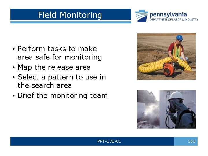 Field Monitoring • Perform tasks to make area safe for monitoring • Map the