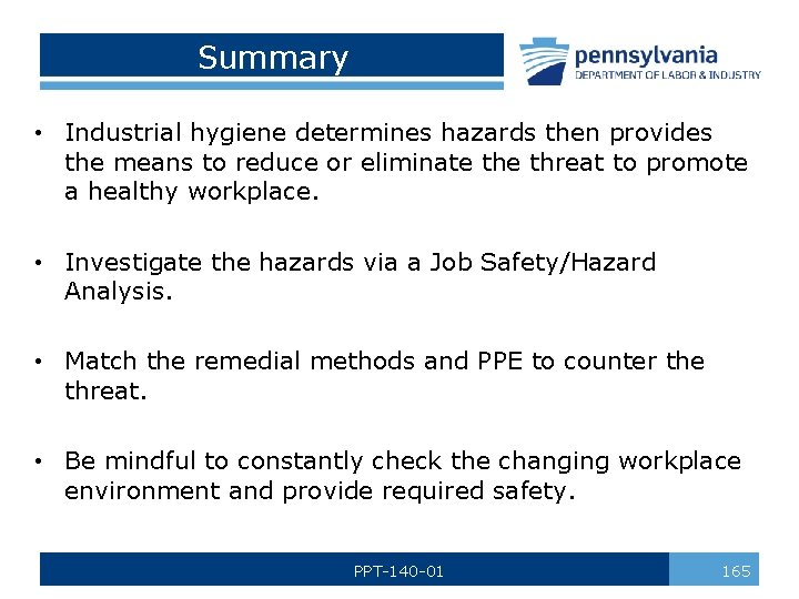 Summary • Industrial hygiene determines hazards then provides the means to reduce or eliminate