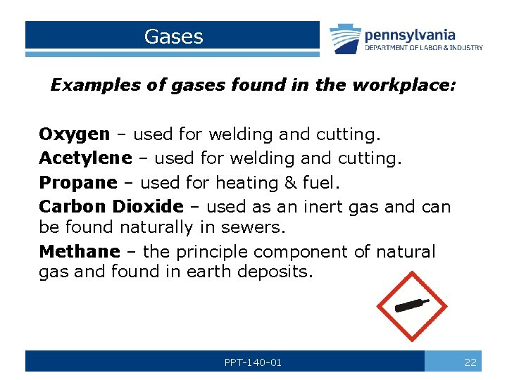 Gases Examples of gases found in the workplace: Oxygen – used for welding and