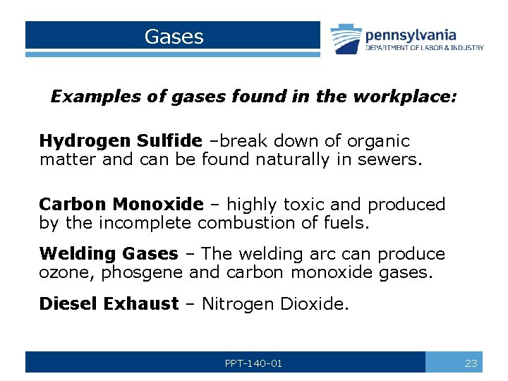 Gases Examples of gases found in the workplace: Hydrogen Sulfide –break down of organic
