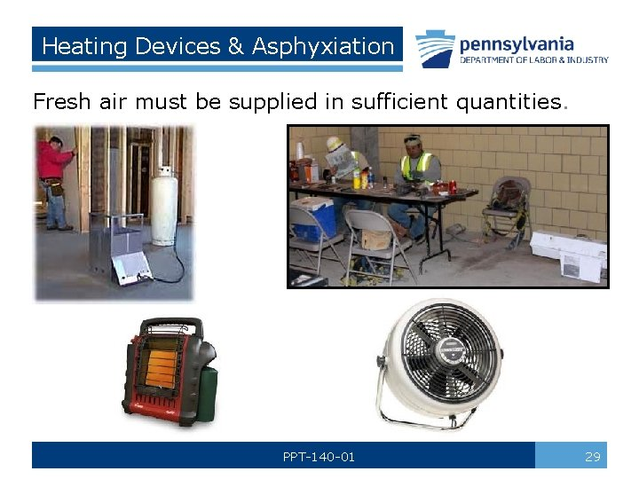 Heating Devices & Asphyxiation Fresh air must be supplied in sufficient quantities. PPT-140 -01