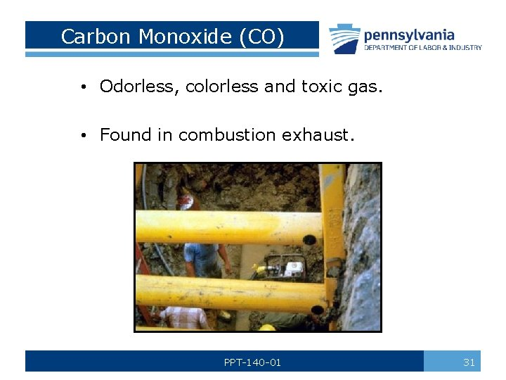 Carbon Monoxide (CO) • Odorless, colorless and toxic gas. • Found in combustion exhaust.