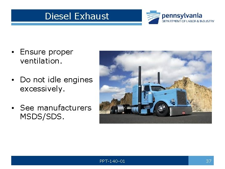 Diesel Exhaust • Ensure proper ventilation. • Do not idle engines excessively. • See