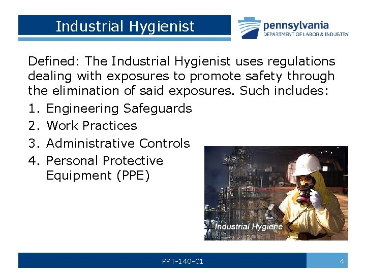 Industrial Hygienist Defined: The Industrial Hygienist uses regulations dealing with exposures to promote safety