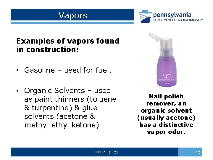 Vapors Examples of vapors found in construction: • Gasoline – used for fuel. •