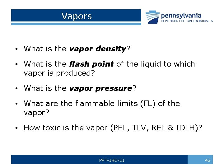 Vapors • What is the vapor density? • What is the flash point of