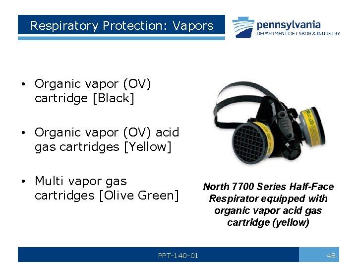 Respiratory Protection: Vapors • Organic vapor (OV) cartridge [Black] • Organic vapor (OV) acid