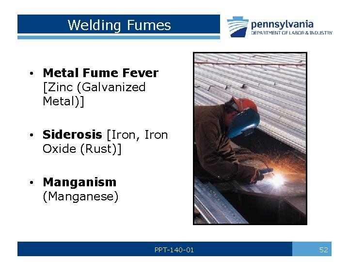 Welding Fumes • Metal Fume Fever [Zinc (Galvanized Metal)] • Siderosis [Iron, Iron Oxide
