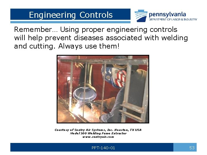 Engineering Controls Remember… Using proper engineering controls will help prevent diseases associated with welding
