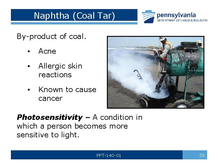Naphtha (Coal Tar) By-product of coal. • Acne • Allergic skin reactions • Known