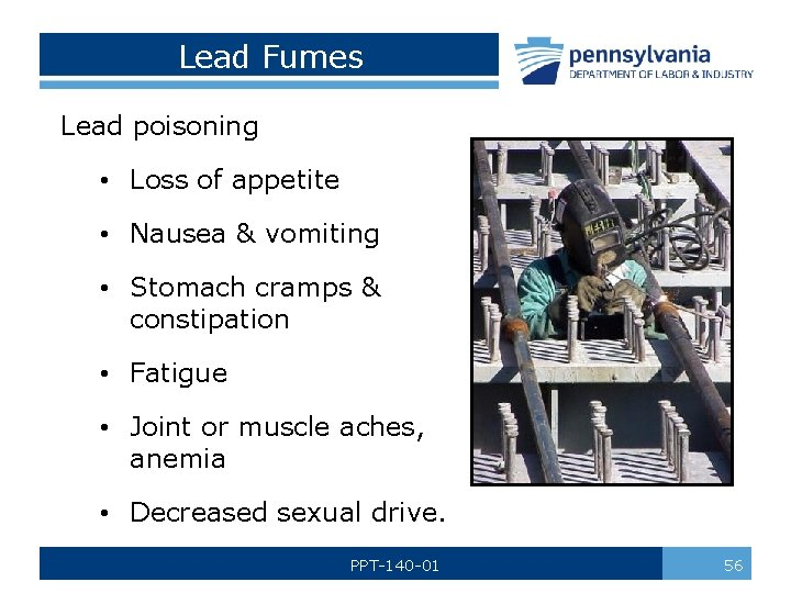 Lead Fumes Lead poisoning • Loss of appetite • Nausea & vomiting • Stomach