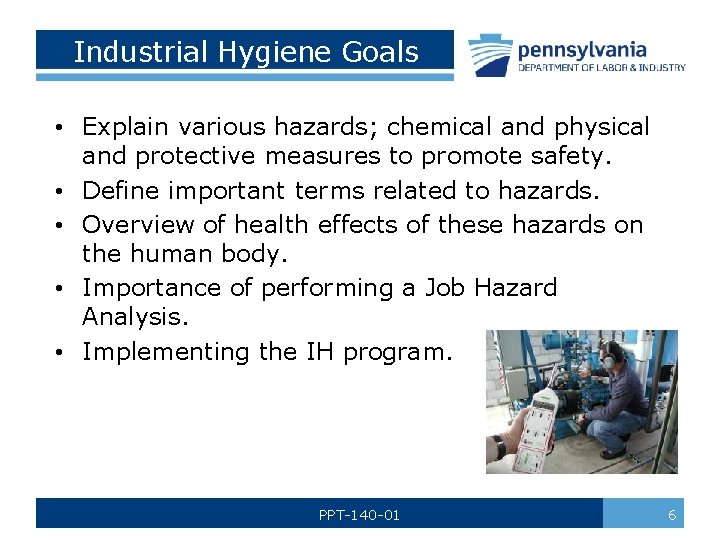 Industrial Hygiene Goals • Explain various hazards; chemical and physical and protective measures to