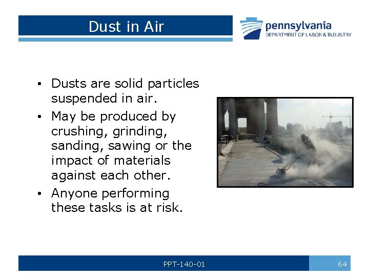 Dust in Air • Dusts are solid particles suspended in air. • May be
