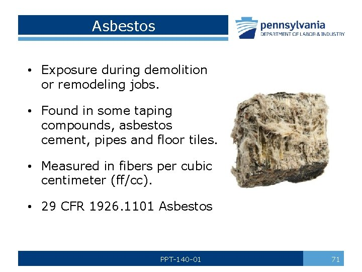 Asbestos • Exposure during demolition or remodeling jobs. • Found in some taping compounds,