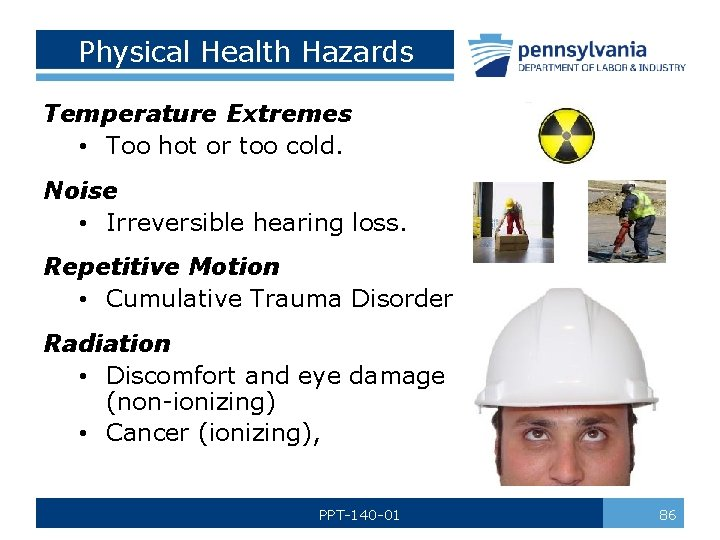 Physical Health Hazards Temperature Extremes • Too hot or too cold. Noise • Irreversible