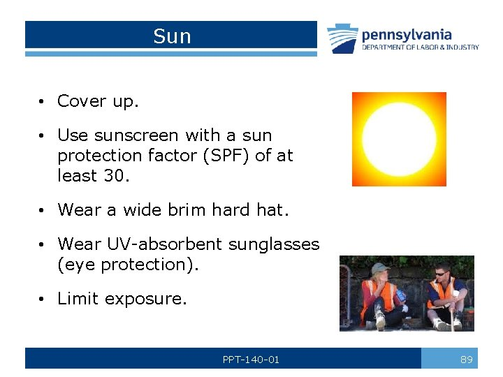 Sun • Cover up. • Use sunscreen with a sun protection factor (SPF) of