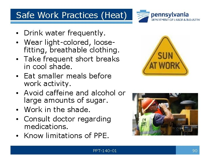 Safe Work Practices (Heat) • Drink water frequently. • Wear light-colored, loosefitting, breathable clothing.