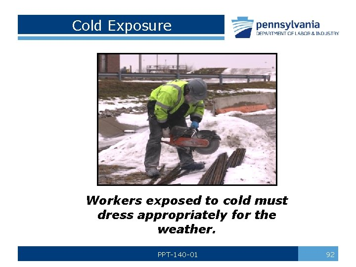 Cold Exposure Workers exposed to cold must dress appropriately for the weather. PPT-140 -01