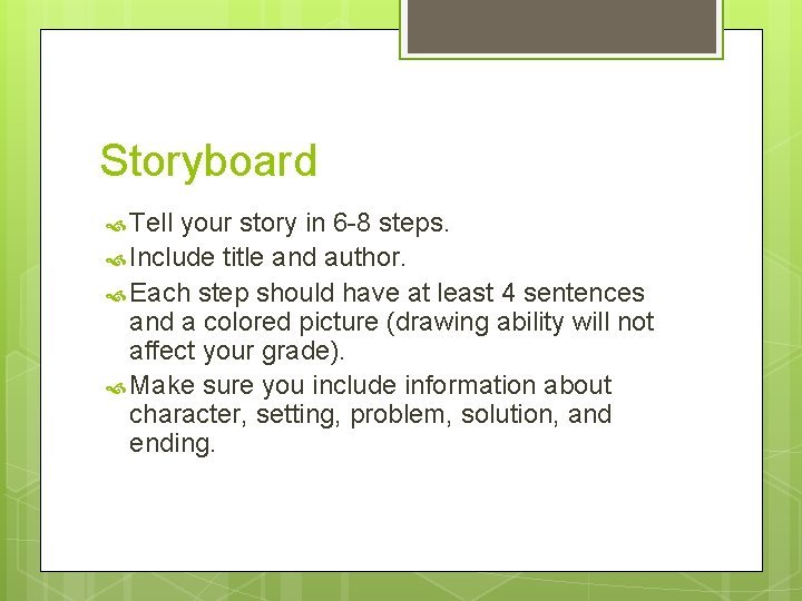 Storyboard Tell your story in 6 -8 steps. Include title and author. Each step