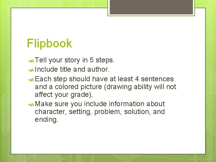 Flipbook Tell your story in 5 steps. Include title and author. Each step should