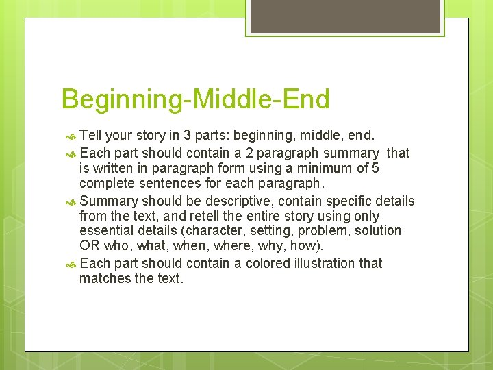 Beginning-Middle-End Tell your story in 3 parts: beginning, middle, end. Each part should contain