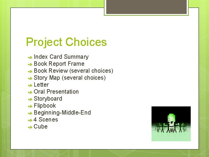 Project Choices Index Card Summary Book Report Frame Book Review (several choices) Story Map