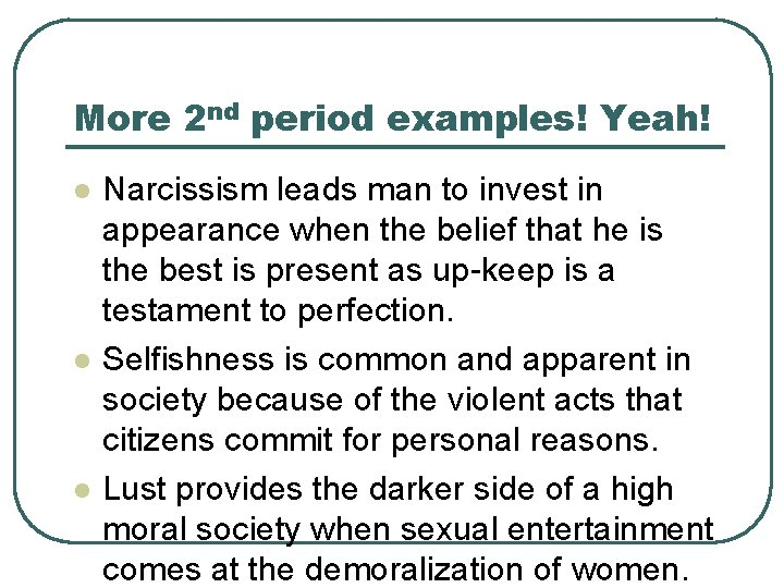 More 2 nd period examples! Yeah! l l l Narcissism leads man to invest