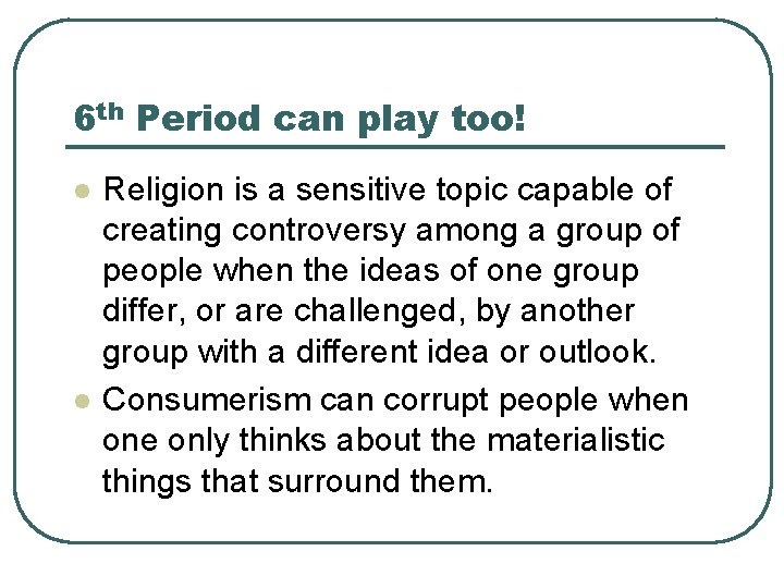 6 th Period can play too! l l Religion is a sensitive topic capable