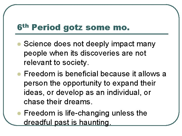 6 th Period gotz some mo. l l l Science does not deeply impact