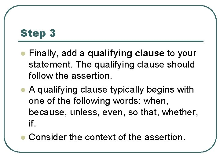 Step 3 l l l Finally, add a qualifying clause to your statement. The
