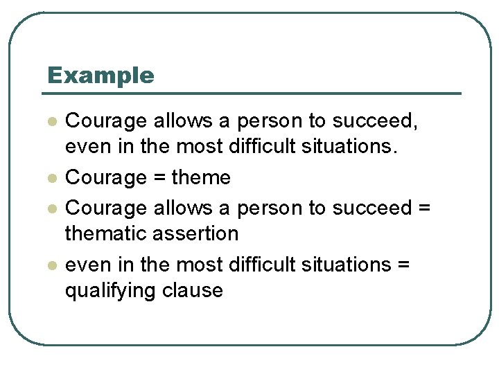 Example l l Courage allows a person to succeed, even in the most difficult
