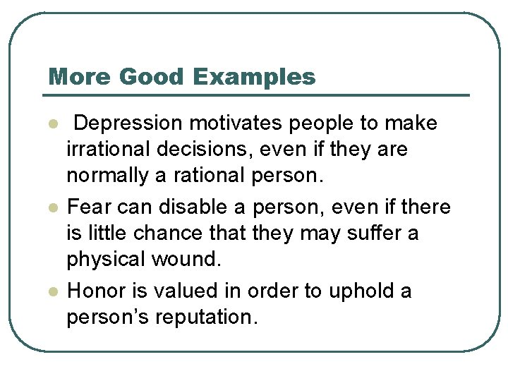 More Good Examples l l l Depression motivates people to make irrational decisions, even