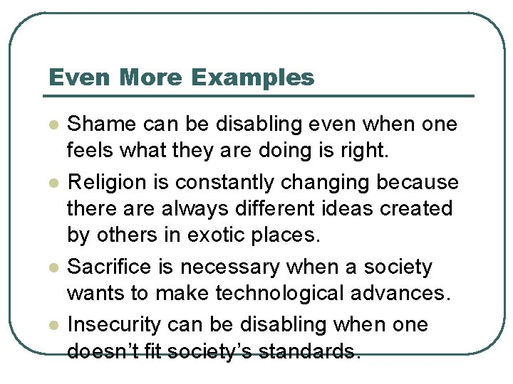 Even More Examples l l Shame can be disabling even when one feels what