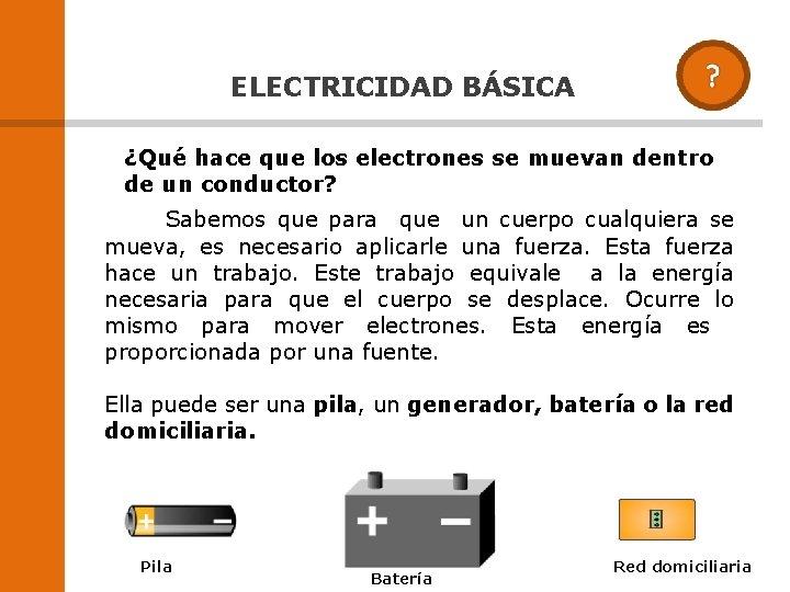 ELECTRICIDAD BÁSICA ¿Qué hace que los electrones se muevan dentro de un conductor?