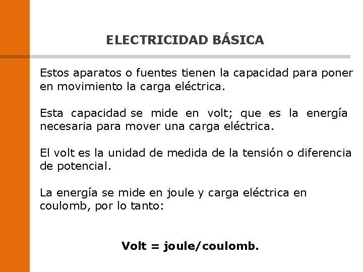 ELECTRICIDAD BÁSICA Estos aparatos o fuentes tienen la capacidad para poner en movimiento la