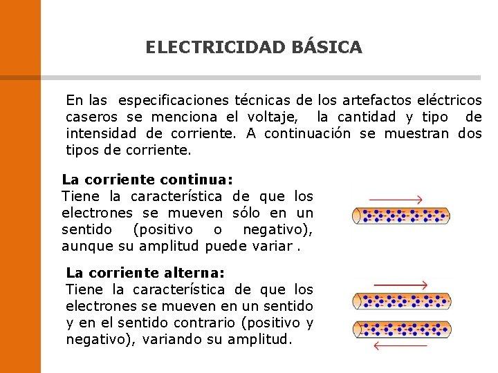 ELECTRICIDAD BÁSICA En las especificaciones técnicas de los artefactos eléctricos caseros se menciona el
